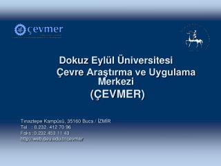 Dokuz Eyl ü l  Ü niversit esi Ç e vre  Araştırma ve Uygulama Merkezi  ( ÇEVMER )