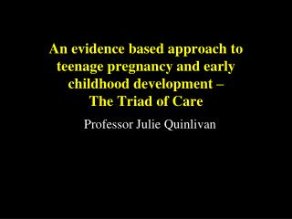 An evidence based approach to teenage pregnancy and early childhood development    The Triad of Care