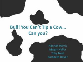 Bull! You Can�t Tip a Cow�  Can you?