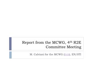 Report from the MCWG,  4 th  R2E  Committee Meeting