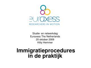 Studie- en netwerkdag  Euraxess The Netherlands 20 oktober 2009 Kitty Hemmer