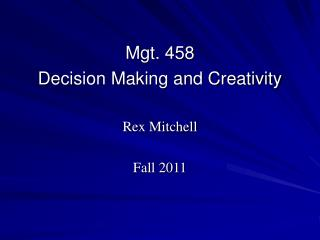 Mgt. 458 Decision Making and Creativity  Rex Mitchell  Fall 2011