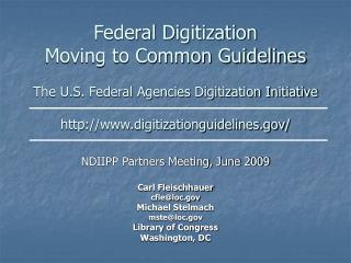 NDIIPP Partners Meeting, June 2009 Carl Fleischhauer cfle@loc Michael Stelmach mste@loc