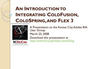 An Introduction to Integrating ColdFusion, ColdSpring, and Flex 3
