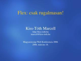 Flex: csak rugalmasan! Kiss-Tóth Marcell kiss-toth.hu marcell@kiss-toth.hu