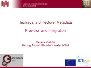 Technical architecture: Metadata Provision and Integration Stefanie Gehrke