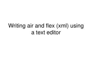 Writing air and flex (xml) using a text editor