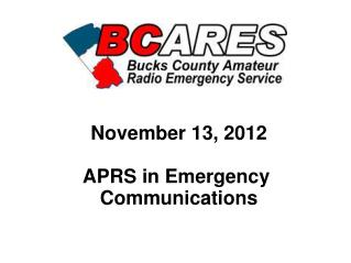 November 13, 2012 APRS in Emergency  Communications