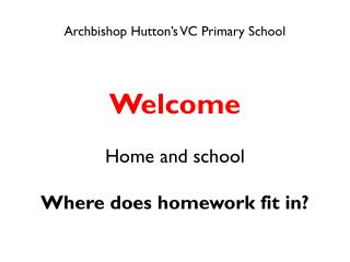 Archbishop Hutton's VC Primary School Welcome  Home and school  Where does homework fit in?