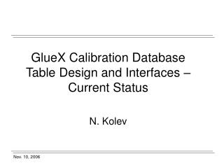 GlueX Calibration Database Table Design and Interfaces – Current Status