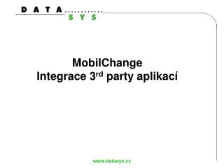 MobilChange Integrace 3 rd  party aplikací