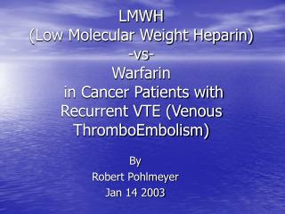 LMWH Low Molecular Weight Heparin  -vs- Warfarin  in Cancer Patients with Recurrent VTE Venous ThromboEmbolism