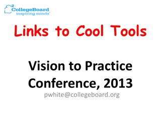 Links to Cool Tools Vision to Practice Conference, 2013