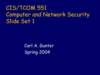 CIS/TCOM 551 Computer and Network Security Slide Set 1