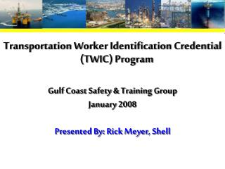 Transportation Worker Identification Credential (TWIC) Program Gulf Coast Safety & Training Group