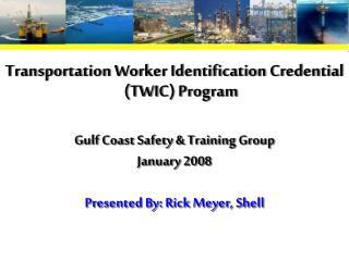 Transportation Worker Identification Credential (TWIC) Program Gulf Coast Safety & Training Group