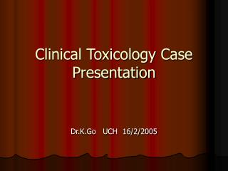 Clinical Toxicology Case Presentation