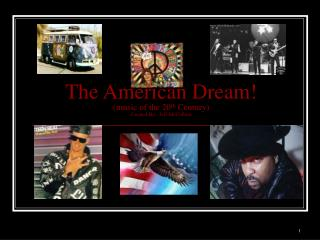 The American Dream! (music of the 20 th  Century) Created By:  Jeff McCollum