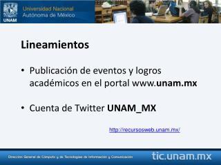 Lineamientos Publicación de eventos y logros académicos en el portal  unam.mx