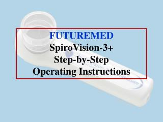 FUTUREMED SpiroVision-3+  Step-by-Step Operating Instructions