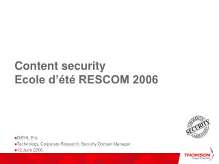 Content security Ecole d'été RESCOM 2006