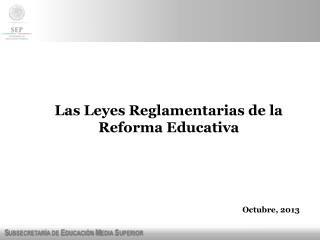 Las Leyes Reglamentarias de la Reforma Educativa