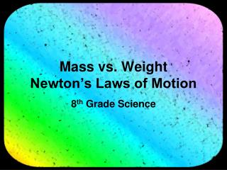 Mass vs. Weight Newton's Laws of Motion