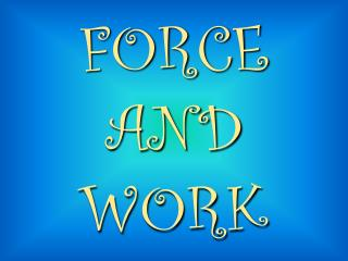 FORCE  AND  WORK