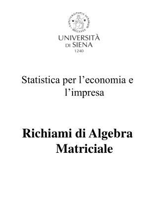 Statistica per l'economia e l'impresa Richiami di Algebra Matriciale