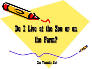 Do I Live at the Zoo or on the Farm?
