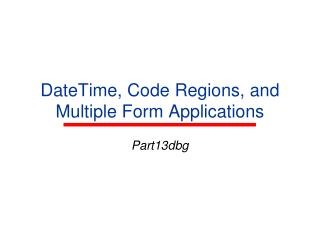 DateTime, Code Regions, and Multiple Form Applications
