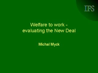 Welfare-to-work - evaluating the New Deal by Michal Myck