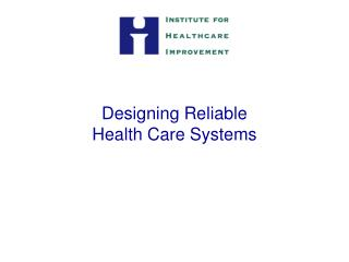 Designing Reliable   Health Care Systems