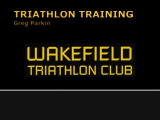 TRIATHLON TRAINING Greg Parkin
