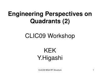Engineering Perspectives on Quadrants (2) CLIC09 Workshop KEK Y.Higashi