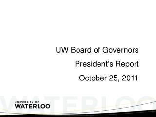 UW Board of Governors President ' s Report October 25, 2011