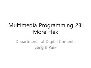 Multimedia Programming 23: More Flex