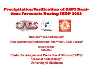 Precipitation Verification of CAPS Real-time Forecasts During IHOP 2002