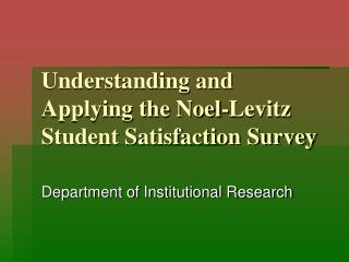 Understanding and Applying the Noel-Levitz Student Satisfaction Survey