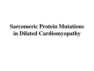Sarcomeric Protein Mutations in Dilated Cardiomyopathy