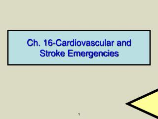 Ch. 16-Cardiovascular and Stroke Emergencies