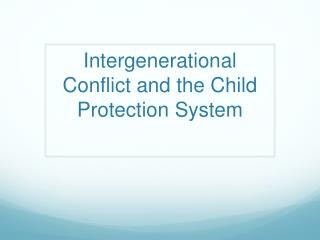Intergenerational Conflict and the Child Protection System
