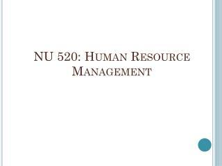 NU 520: Human  Resource Management