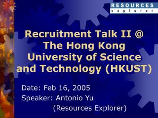Recruitment Talk II @ The Hong Kong University of Science and Technology (HKUST)