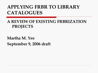 APPLYING FRBR TO LIBRARY CATALOGUES