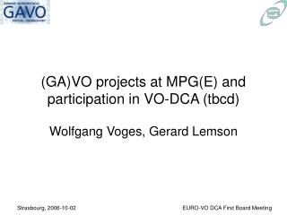 (GA)VO projects at MPG(E) and  participation in VO-DCA (tbcd)