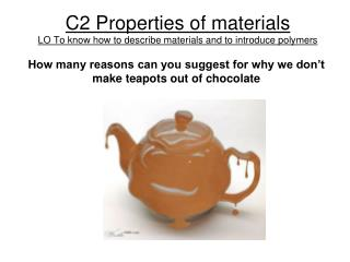 C2 Properties of materials LO To know how to describe materials and to introduce polymers