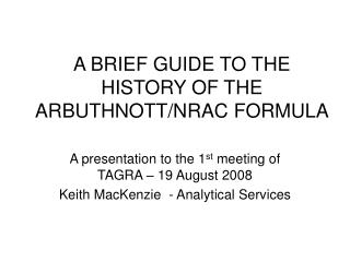 A BRIEF GUIDE TO THE HISTORY OF THE ARBUTHNOTT/NRAC FORMULA