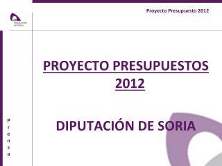 PROYECTO PRESUPUESTOS 2012 DIPUTACI�N DE SORIA