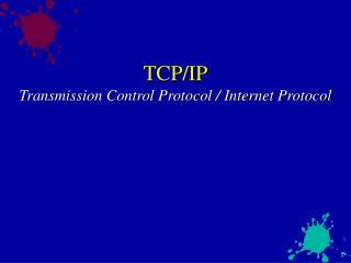 TCP/IP Transmission Control Protocol / Internet Protocol